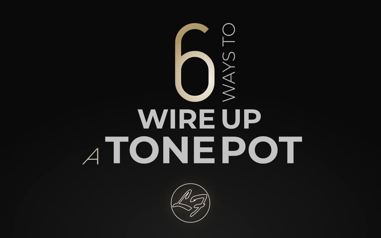 6 Ways To Wire Up A Tone Pot